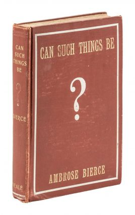 CAN SUCH THINGS BE? Ambrose Bierce