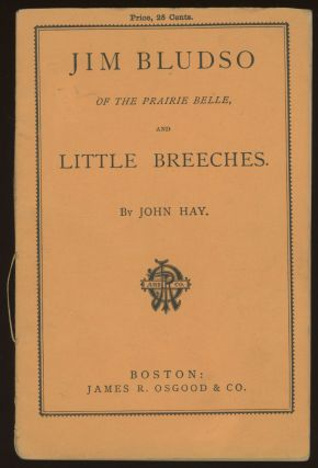 JIM BLUDSO OF THE PRAIRIE BELLE. AND LITTLE BREECHES. John Hay