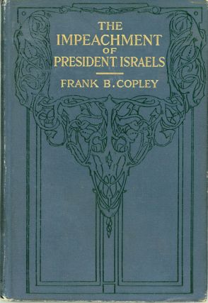 THE IMPEACHMENT OF PRESIDENT ISRAELS. Frank Barkley Copley