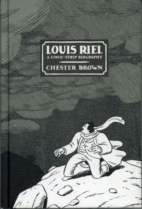 LOUIS RIEL: A COMIC-STRIP BIOGRAPHY. Chester Brown