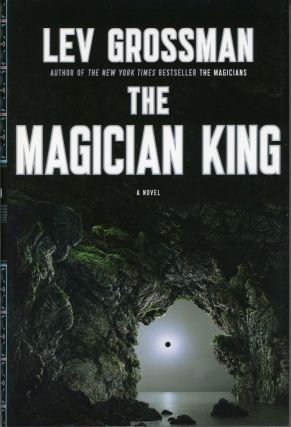 THE MAGICIAN KING: A NOVEL. Lev Grossman