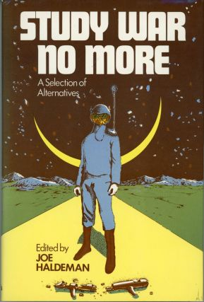 STUDY WAR NO MORE: A SELECTION OF ALTERNATIVES. Joe Haldeman