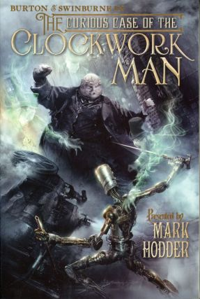THE CURIOUS CASE OF THE CLOCKWORK MAN. Mark Hodder