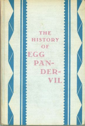 THE HISTORY OF EGG PANDERVIL: A PURE FICTION. Gerald Bullett