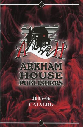 ARKHAM HOUSE PUBLISHERS 2005-06 CATALOG [cover title]. Arkham House