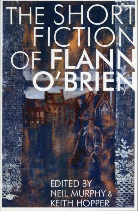 THE SHORT FICTION OF FLANN O'BRIEN. Edited by Neil Murphy and Keith Hopper, with translations...
