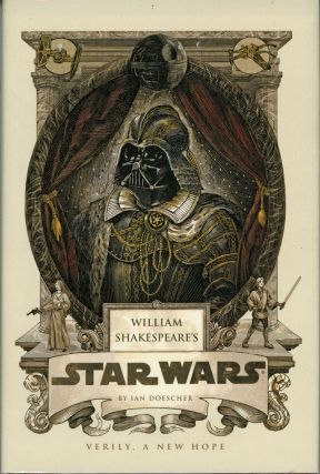WILLIAM SHAKESPEARE'S STAR WARS: VERILY, A NEW HOPE .. Inspired by the Work of George Lucas and...