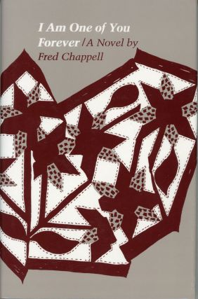 I AM ONE OF YOU FOREVER: A NOVEL. Fred Chappell