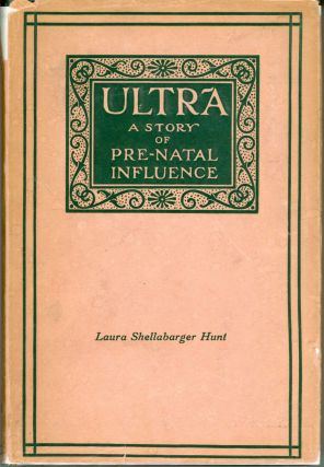 ULTRA: A STORY OF PRE-NATAL INFLUENCE. Laura Shellabarger Hunt