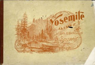 Yosemite as I saw it [by] Dr. Cora A. Morse, San Francisco ... Trade supplied by the San...
