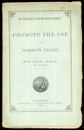 To preserve from defacement and promote the use of the Yosemite Valley. [By] Wm. Ham. Hall, State...