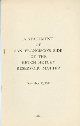 A statement of San Francisco's side of the Hetch Hetchy reservoir matter. December 30, 1909...