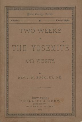 Two weeks in the Yosemite and vicinity. By Rev. J. M. Buckley, D. D. [cover title]. JAMES MONROE...