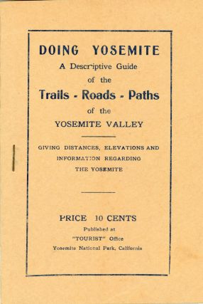 Doing Yosemite. A descriptive guide of the trails - roads - paths of the Yosemite Valley giving...