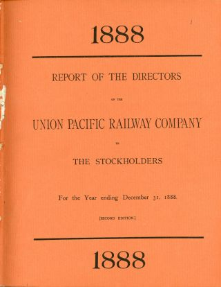 Report of the directors of the Union Pacific Railway Company to the stockholders for the year ending December 31, 1888 ... [with] Report of the directors of the Union Pacific Railway Company to the stockholders for the year ending December 31, 1889 [with] Report of the directors of the Union Pacific Railway Company to the stockholders for the year ending December 31, 1890 [with] Report of the directors of the Union Pacific Railway Company to the stockholders for the year ending December 31, 1891 [with] Thirteenth annual report of the directors of the Union Pacific Railway Company to the stockholders for the year ending December 31, 1892.