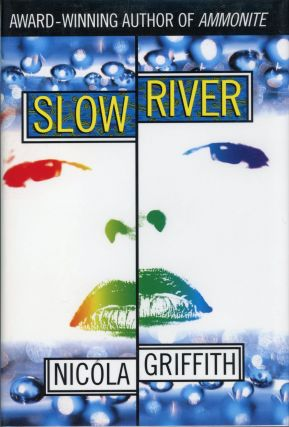 SLOW RIVER. Nicola Griffith