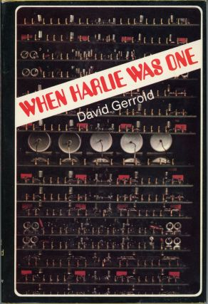 WHEN HARLIE WAS ONE: A NOVEL. David Gerrold, Jerrold David Friedman