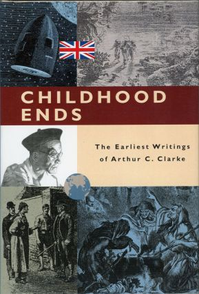 CHILDHOOD ENDS: THE EARLIEST WRITINGS OF ARTHUR C. CLARKE. Edited by David Aronovitz. Arthur C....