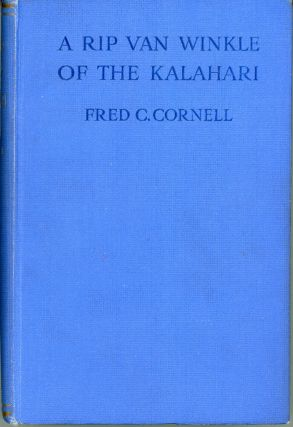A RIP VAN WINKLE OF THE KALAHARI AND OTHER TALES OF SOUTH-WEST AFRICA. Fre Cornell
