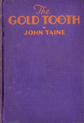 THE GOLD TOOTH. John Taine, Eric Temple Bell