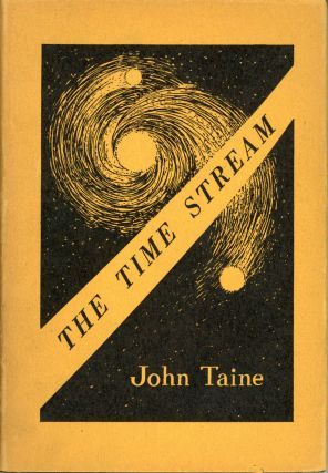 THE TIME STREAM. John Taine, Eric Temple Bell