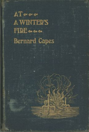 AT A WINTER'S FIRE. Bernard Capes, Edward Joseph