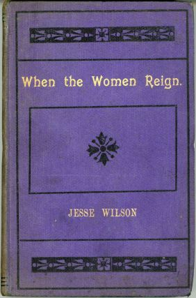 WHEN THE WOMEN REIGN. 1930. Jesse Wilson