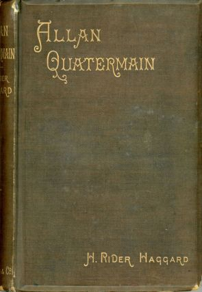 ALLAN QUATERMAIN: BEING AN ACCOUNT OF HIS FURTHER ADVENTURES AND DISCOVERIES IN COMPANY WITH SIR...