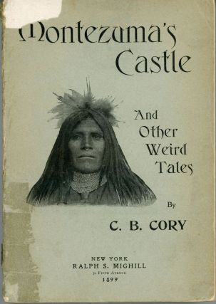 MONTEZUMA'S CASTLE AND OTHER WEIRD TALES ... Author's Edition. Charles Cory