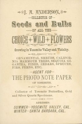 J. A. Anderson, collector of seeds and bulbs of all the choice wild flowers growing in Yosemite...