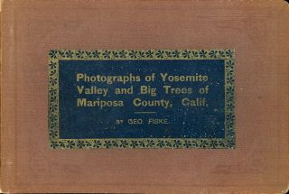 [Yosemite Valley] Photographs of Yosemite Valley and Big Trees of Mariposa county, Calif. By Geo. Fiske [album title].