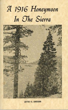 A 1916 honeymoon in the Sierra [by] Lettie G. Dresser [cover title]. LETTIE G. DRESSER
