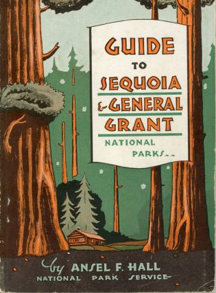 A guide to Sequoia and General Grant National Parks by Ansel F. Hall ... Illustrations by Donald...