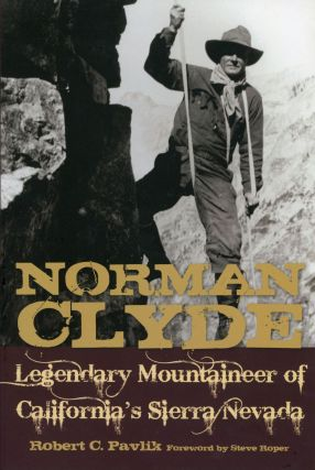 Norman Clyde legendary mountaineer of California's Sierra Nevada [by] Robert C. Pavlik foreword...