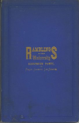 "A journal of ramblings through the High Sierras of California by the ""University Excursion..."