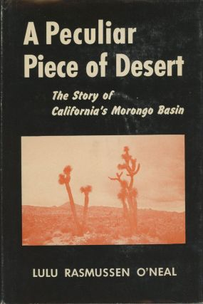 A peculiar piece of desert the story of California's Morongo Basin by Lulu Rasmussen O'Neal. LULU...