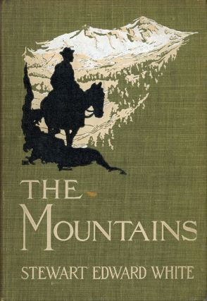 The mountains by Stewart Edward White ... Illustrated by Fernand Lungren. STEWART EDWARD WHITE