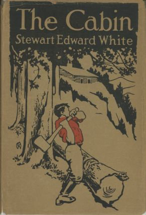 The cabin by Stewart Edward White illustrated with photographs by the author. STEWART EDWARD WHITE