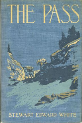 The pass by Stewart Edward White ... Frontispiece in color by Fernand Lungren and many other...