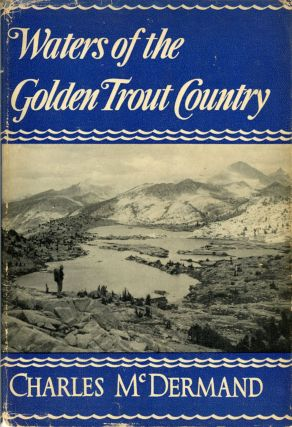 Waters of the golden trout country [by] Charles McDermand. CHARLES McDERMAND