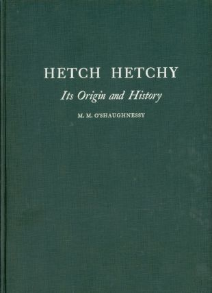 Hetch Hetchy: Its origin and history [by] M. M. O'Shaughnessy, consulting engineer, San...