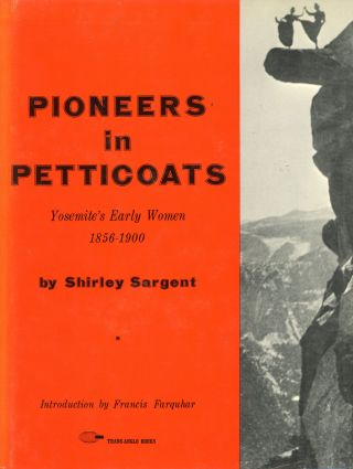 Pioneers in petticoats Yosemite's early women 1856-1900 by Shirley Sargent. SHIRLEY SARGENT