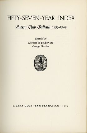 Fifty-seven-year index Sierra Club Bulletin, 1893-1949 compiled by Dorothy H. Bradley and George...