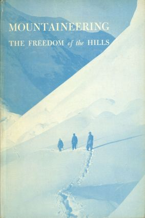 Mountaineering the freedom of the hills The Climbing Committee of The Mountaineers Harvey...