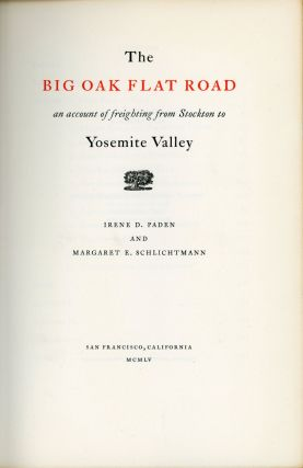 The Big Oak Flat Road: an account of freighting from Stockton to Yosemite Valley. [By] Irene D....