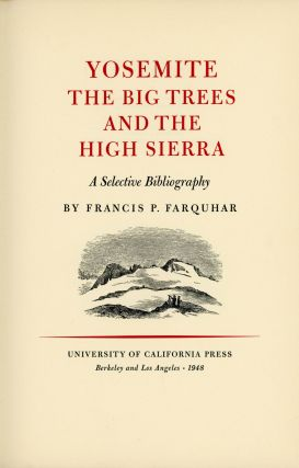 Yosemite the big trees and the High Sierra a selective bibliography by Francis P. Farquhar....
