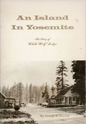 An island in Yosemite the story of White Wolf Lodge by George H. Harlan. GEORGE H. HARLAN