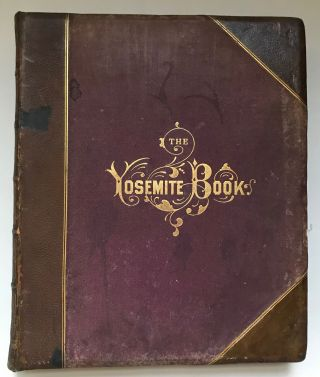 The Yosemite book; a description of the Yosemite Valley and the adjacent region of the Sierra Nevada, and of the big trees of California, illustrated by maps and photographs. Published by Authority of the Legislature.