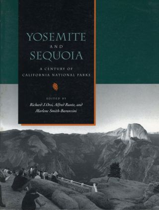 Yosemite and Sequoia a century of California national parks edited by Richard J., Orsi, Alfred...