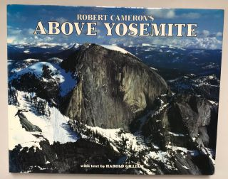 Above Yosemite by Robert Cameron a new collection of aerial photographs of Yosemite National...